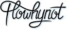 Flowhynot